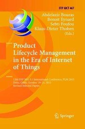 Product Lifecycle Management in the Era of Internet of Things : 12th IFIP WG 5.1 International Conference, PLM 2015, Doha, Qatar, October 19-21, 2015,