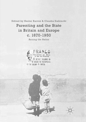 Parenting and the State in Britain and Europe, c. 1870-1950 : Raising the Nation