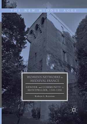 Women's Networks in Medieval France : Gender and Community in Montpellier, 1300-1350