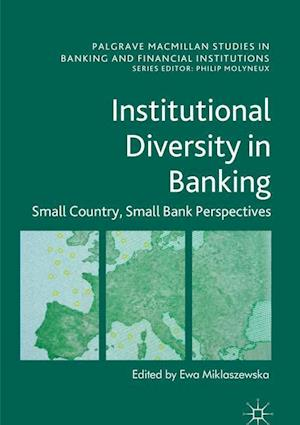 Institutional Diversity in Banking : Small Country, Small Bank Perspectives