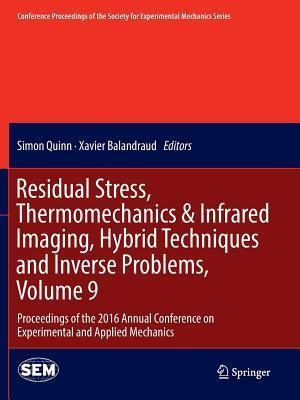 Residual Stress, Thermomechanics & Infrared Imaging, Hybrid Techniques and Inverse Problems, Volume 9
