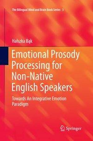 Emotional Prosody Processing for Non-Native English Speakers : Towards An Integrative Emotion Paradigm