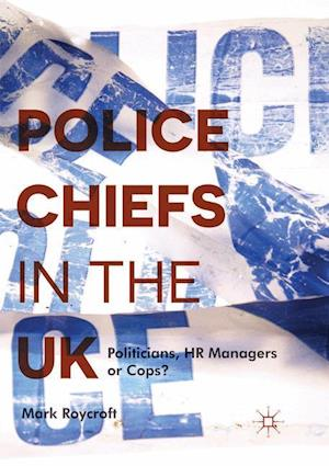 Police Chiefs in the UK : Politicians, HR Managers or Cops?