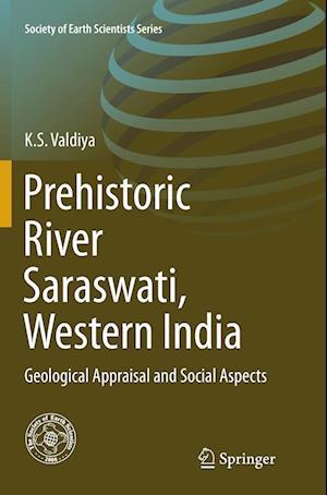 Prehistoric River Saraswati, Western India : Geological Appraisal and Social Aspects