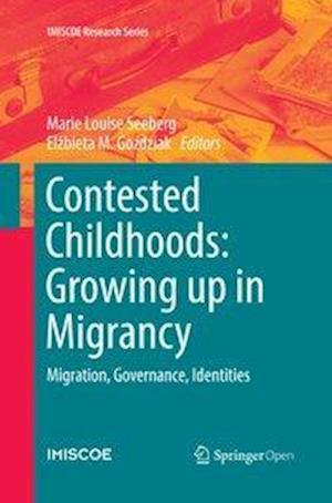 Contested Childhoods: Growing up in Migrancy : Migration, Governance, Identities