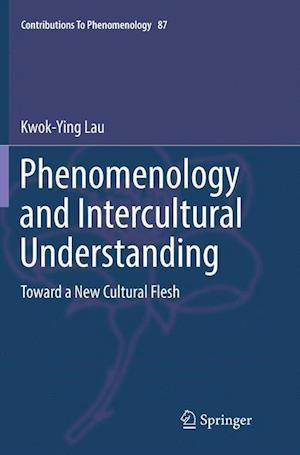 Phenomenology and Intercultural Understanding : Toward a New Cultural Flesh