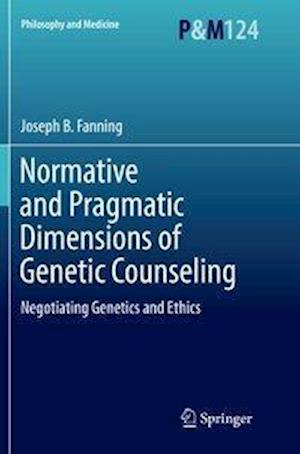 Normative and Pragmatic Dimensions of Genetic Counseling : Negotiating Genetics and Ethics