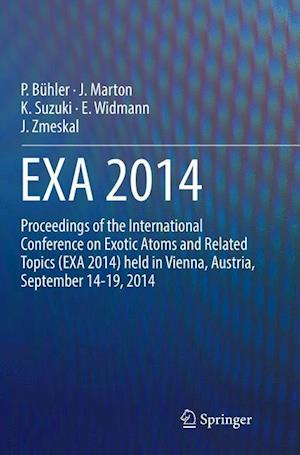 EXA 2014 : Proceedings of the International Conference on Exotic Atoms and Related Topics (EXA 2014) held in Vienna, Austria, September 14-19, 2014