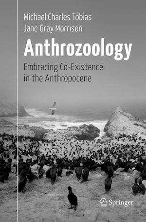 Anthrozoology : Embracing Co-Existence in the Anthropocene