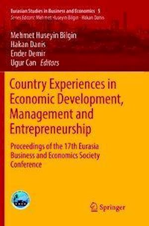 Country Experiences in Economic Development, Management and Entrepreneurship : Proceedings of the 17th Eurasia Business and Economics Society Conferen
