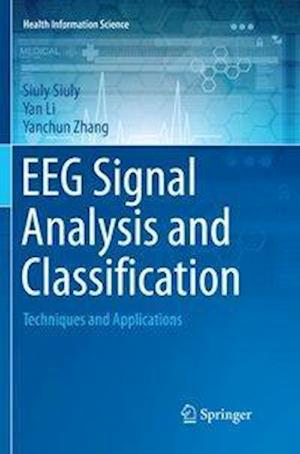 EEG Signal Analysis and Classification : Techniques and Applications