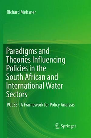 Paradigms and Theories Influencing Policies in the South African and International Water Sectors : PULSE³, A Framework for Policy Analysis