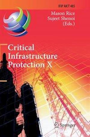 Critical Infrastructure Protection X : 10th IFIP WG 11.10 International Conference, ICCIP 2016, Arlington, VA, USA, March 14-16, 2016, Revised Selecte