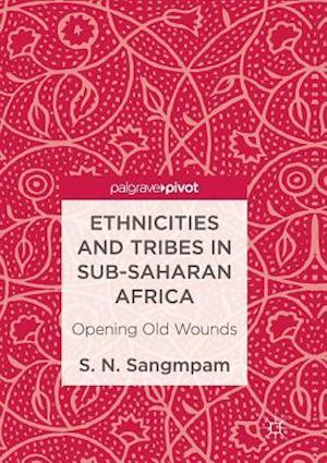Ethnicities and Tribes in Sub-Saharan Africa : Opening Old Wounds