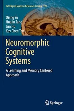 Neuromorphic Cognitive Systems : A Learning and Memory Centered Approach