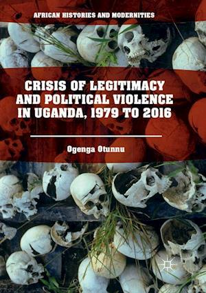 Crisis of Legitimacy and Political Violence in Uganda, 1979 to 2016