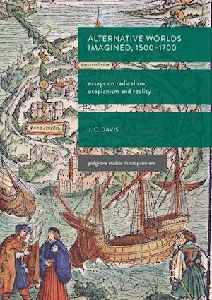 Alternative Worlds Imagined, 1500-1700 : Essays on Radicalism, Utopianism and Reality
