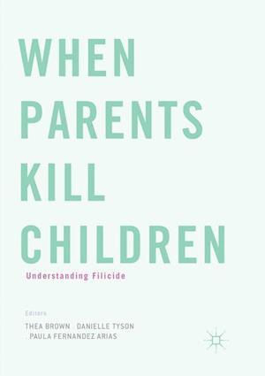When Parents Kill Children : Understanding Filicide