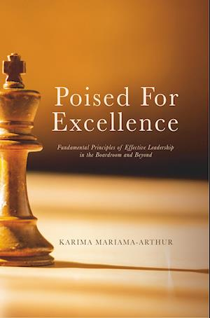 Poised for Excellence : Fundamental Principles of Effective Leadership in the Boardroom and Beyond