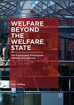 Welfare Beyond the Welfare State : The Employment Relationship in Britain and Germany