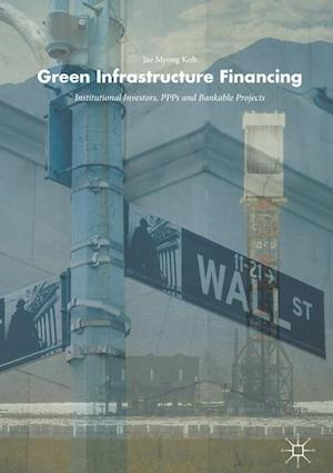 Green Infrastructure Financing : Institutional Investors, PPPs and Bankable Projects