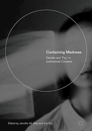Containing Madness : Gender and 'Psy' in Institutional Contexts