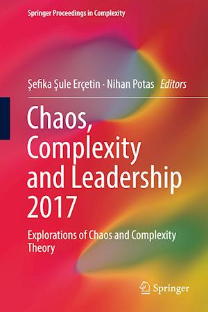 Chaos, Complexity and Leadership 2017 : Explorations of Chaos and Complexity Theory