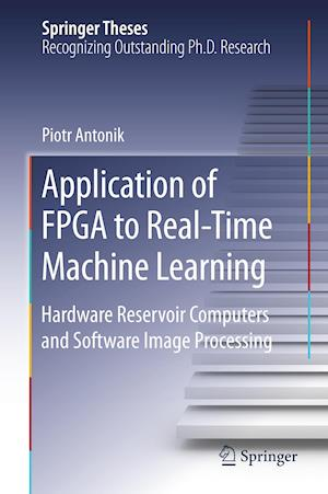 Application of FPGA to Real-Time Machine Learning : Hardware Reservoir Computers and Software Image Processing