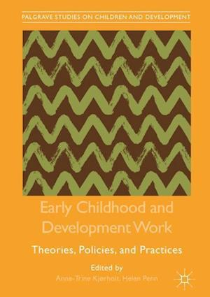 Early Childhood and Development Work : Theories, Policies, and Practices