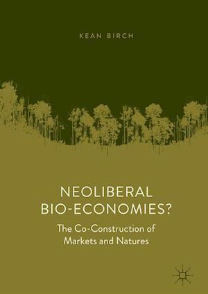 Neoliberal Bio-Economies? : The Co-Construction of Markets and Natures