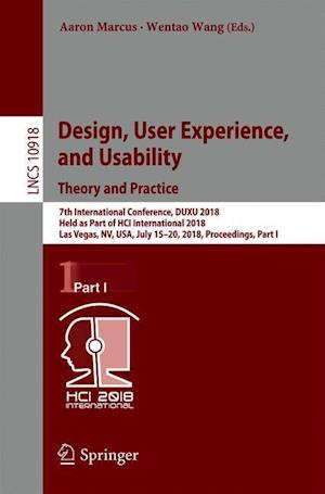 Design, User Experience, and Usability: Theory and Practice : 7th International Conference, DUXU 2018, Held as Part of HCI International 2018, Las Veg