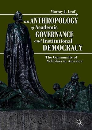 An Anthropology of Academic Governance and Institutional Democracy : The Community of Scholars in America