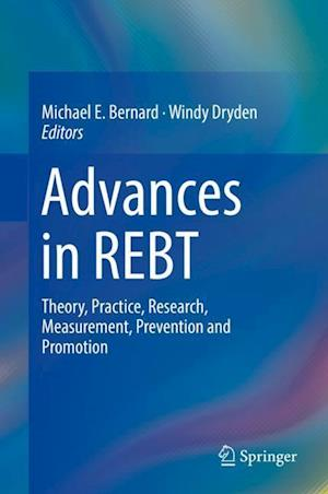 Advances in REBT : Theory, Practice, Research, Measurement, Prevention and Promotion