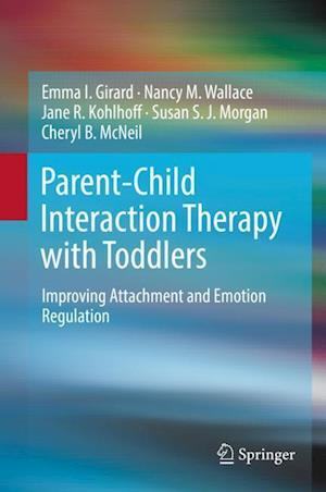 Parent-Child Interaction Therapy with Toddlers : Improving Attachment and Emotion Regulation