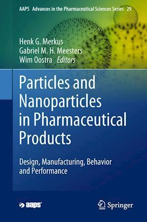 Particles and Nanoparticles in Pharmaceutical Products : Design, Manufacturing, Behavior and Performance
