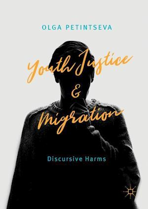 Youth Justice and Migration : Discursive Harms
