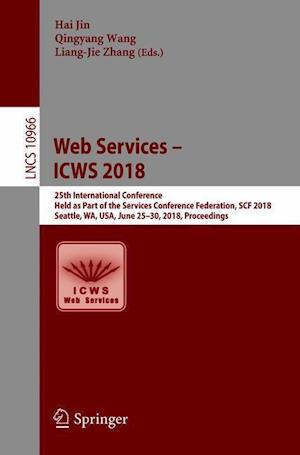 Web Services - ICWS 2018 : 25th International Conference, Held as Part of the Services Conference Federation, SCF 2018, Seattle, WA, USA, June 25-30,
