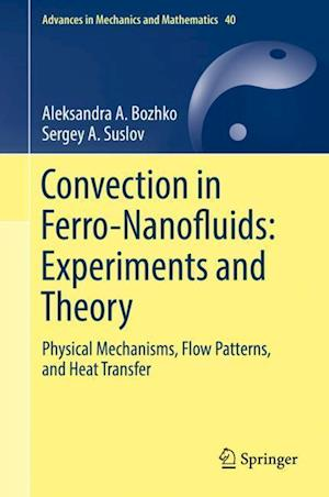 Convection in Ferro-Nanofluids: Experiments and Theory : Physical Mechanisms, Flow Patterns, and Heat Transfer