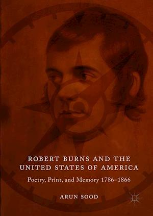 Robert Burns and the United States of America : Poetry, Print, and Memory 1786-1866
