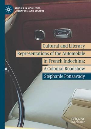 Cultural and Literary Representations of the Automobile in French Indochina : A Colonial Roadshow