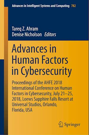Advances in Human Factors in Cybersecurity : Proceedings of the AHFE 2018 International Conference on Human Factors in Cybersecurity, July 21-25, 2018