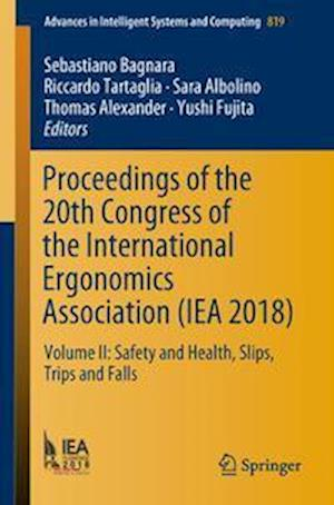 Proceedings of the 20th Congress of the International Ergonomics Association (IEA 2018) : Volume II: Safety and Health, Slips, Trips and Falls