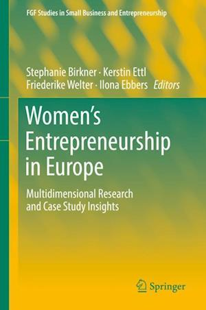 Women's Entrepreneurship in Europe : Multidimensional Research and Case Study Insights
