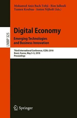 Digital Economy. Emerging Technologies and Business Innovation : Third International Conference, ICDEc 2018, Brest, France, May 3-5, 2018, Proceedings