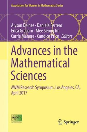 Advances in the Mathematical Sciences : AWM Research Symposium, Los Angeles, CA, April 2017