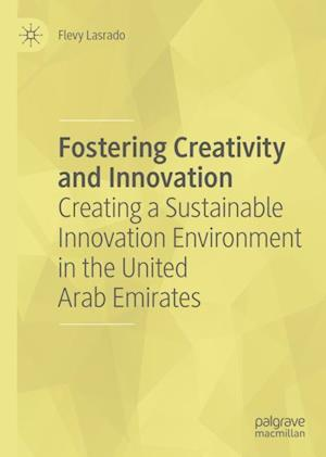 Fostering Creativity and Innovation : Creating a Sustainable Innovation Environment in the United Arab Emirates