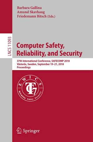 Computer Safety, Reliability, and Security : 37th International Conference, SAFECOMP 2018, Västerås, Sweden, September 19-21, 2018, Proceedings