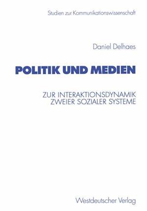 Politik und Medien af Daniel Delhaes