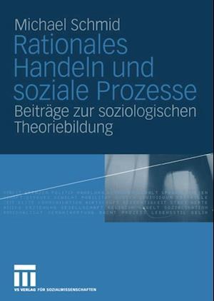 Rationales Handeln und soziale Prozesse af Michael Schmid