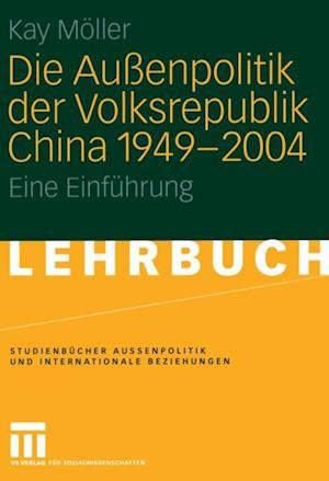 Die Auenpolitik der Volksrepublik China 1949 - 2004 af Kay Moller